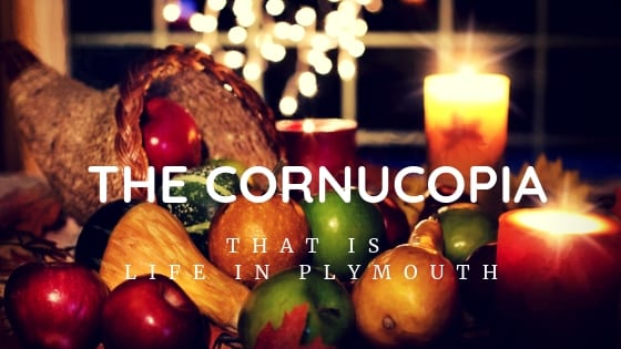 The Cornucopia that is Life In Plymouth